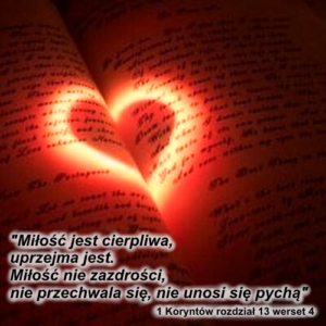 'Miłość jest cierpliwa, uprzejma jest. Miłość nie zazdrości, nie przechwala się, nie unosi się pychą'