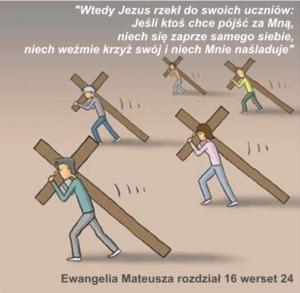 Niech weźmie krzyż swój i niech Mnie naśladuje