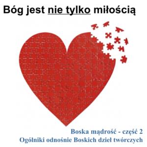 Duże czerwone serce złożone z puzzli, których kilka elementów jest dopiero układanych. Nad nim jest tytuł: Bóg jest NIE tylko miłością. Na dole jest podtytuł: Boska mądrość - część 2 Ogólniki odnośnie Boskich dzieł twórczych.