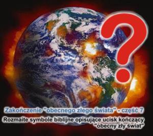 Rozmaite symbole biblijne opisujące ucisk kończący 'obecny zły świat'