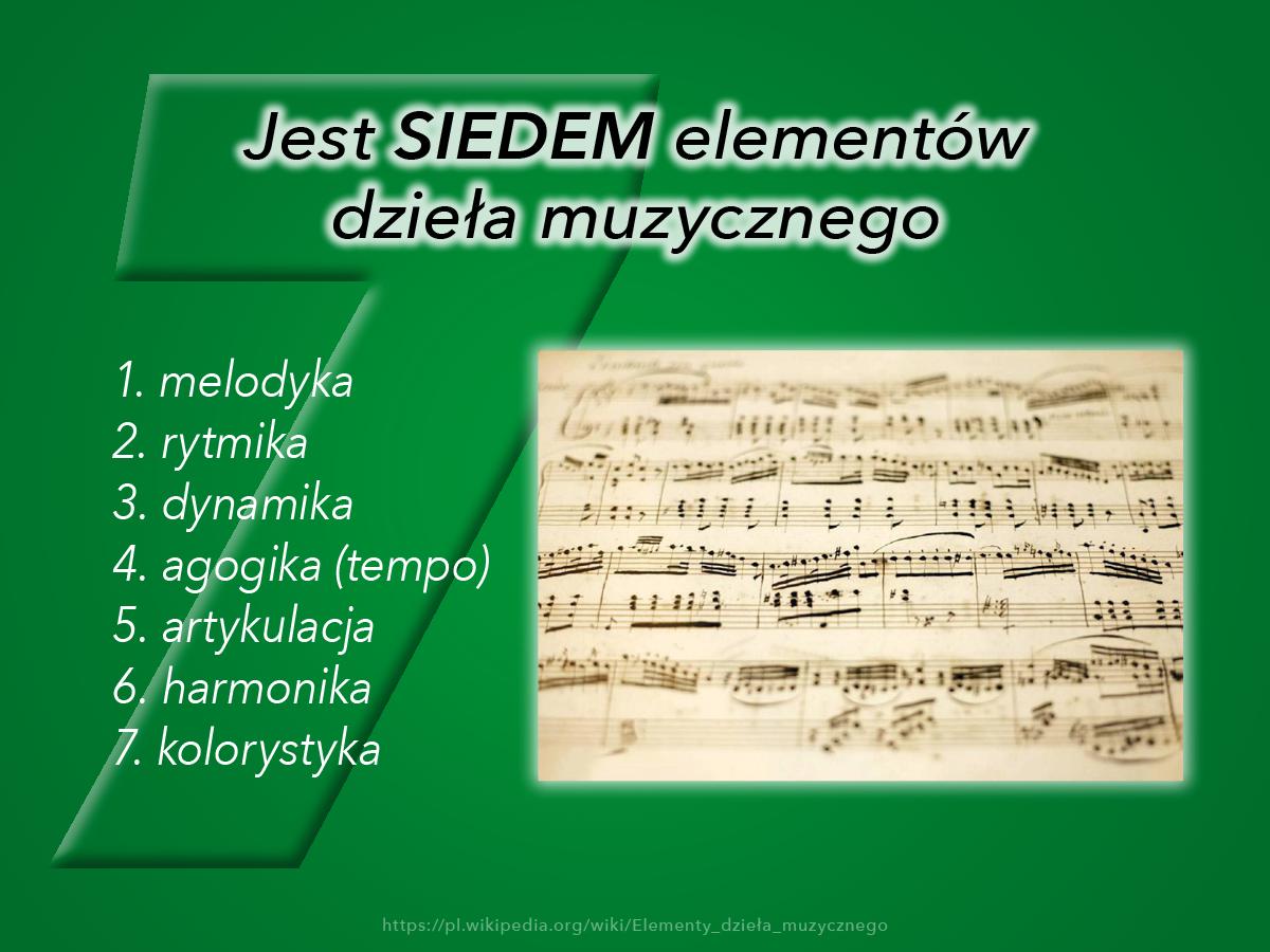 Jest SIEDEM elementów dzieła muzycznego