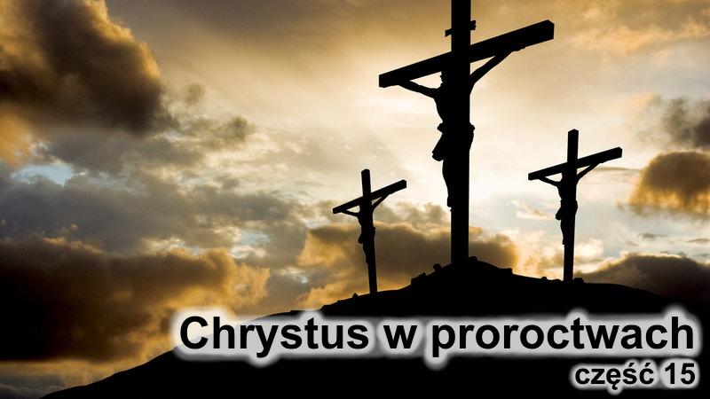 Chrystus w proroctwach - część 15