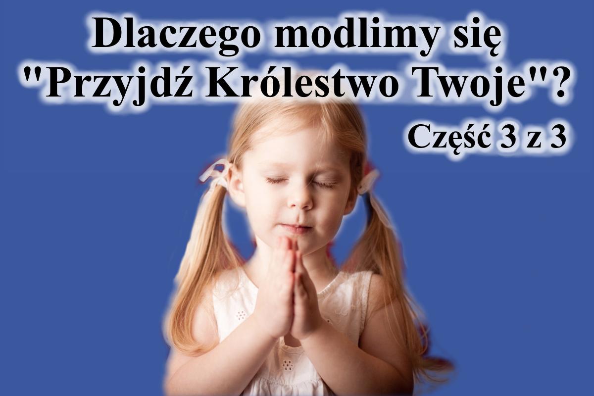 Dlaczego modlimy się 'Przyjdź Królestwo Twoje'? cz. 3 z 3