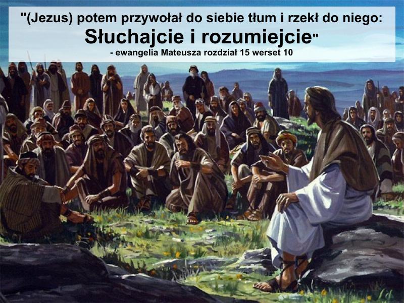 Potem [Jezus] przywołał do siebie tłum i rzekł do niego: SŁUCHAJCIE I ROZUMIEJCIE!