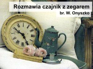 Rozmawia czajnik z zegarem ;-)