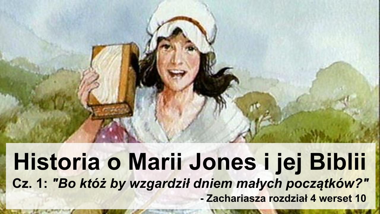 Historia o Marii Jones i jej Biblii, cz. 1: Bo któż by wzgardził dniem małych początków?
