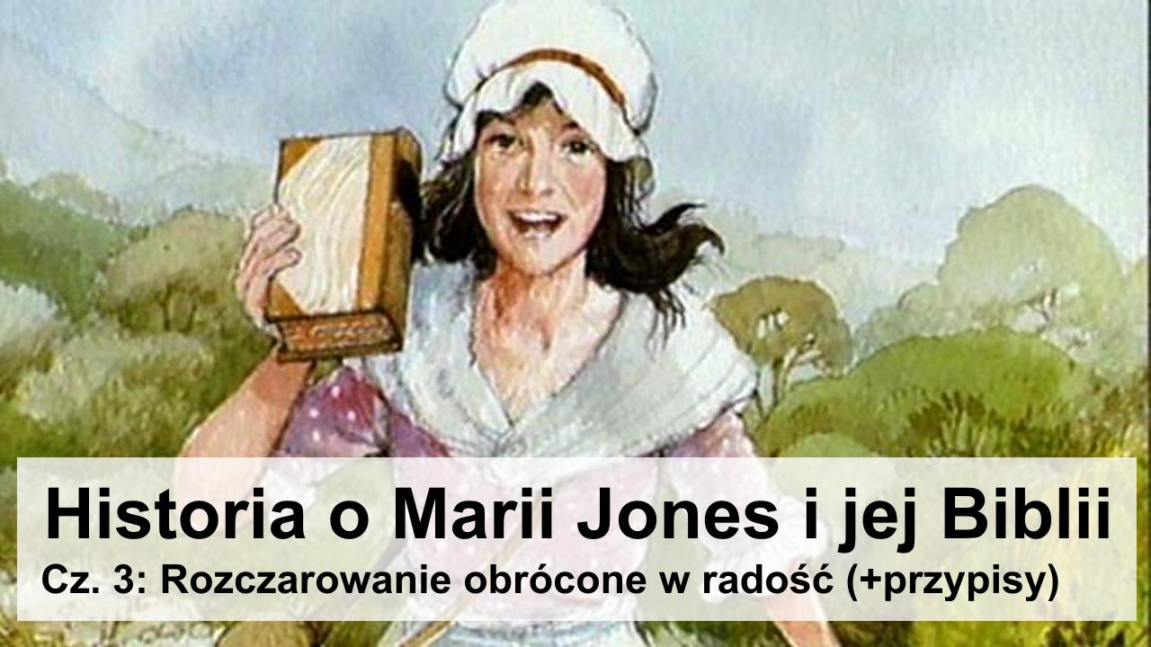 Historia o Marii Jones i jej Biblii, cz. 3: Rozczarowanie obrócone w radość (+przypisy)