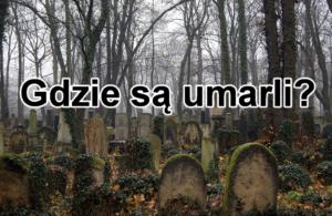 Gdzie są umarli?