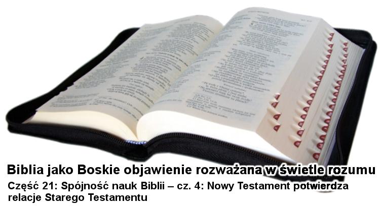 Tłem obrazku jest otwarta Biblia, pod nią tytuł: Biblia jako Boskie objawienie rozważana w świetle rozumu - Część 21 - Spójność nauk Biblii - część 4: Nowy Testament potwierdza relacje Starego Testamentu